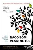 Život s jasným cieľom Na čo som vlastne tu? - Rick Warren