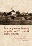 Život v povodí Želivky na počátku 20. století očima učitelů - Pavel Holub, ...