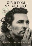 Životom na zelenú - McConaughey Matthew