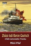 Zkáza lodi Baron Gautsch - Miloš Pilař