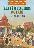 Tajemné stezky - Zlatým pruhem Polabí - Jan Řehounek