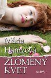 Zlomený kvet - Mária Hamzová
