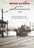 Zmizelá Praha-Tramvaje 3. tramvajové tratě - Pavel Fojtík