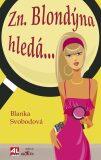 Zn. Blondýna hledá… - Blanka Svobodová