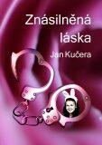 Znásilněná láska - Jan Kučera