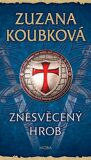 Znesvěcený hrob - Zuzana Koubková
