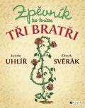 Zpěvník ke knize Tři bratři - Zdeněk Svěrák, ...