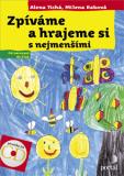 Zpíváme a hrajeme si s nejmenšími + CD - Alena Tichá, Milena Raková