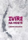 Zvíře na mostě - Lubomír Macháček