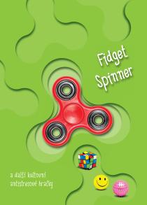Fidget spinner a další kultovní antistresové hračky