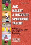 Jak nalézt a rozvíjet sportovní talent - Průvodce sportováním dětí pro rodiče i trenéry