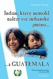 Indián, který nemohl nalézt své indiánské jméno...a Guatemala