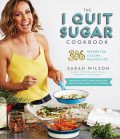 The I Quit Sugar Cookbook: 306 Recipes for a Clean, Healthy Life - Sarah Wilsonová