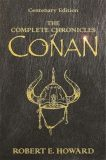 The Complete Chronicles Of Conan : Centenary Edition - Robert E. Howard