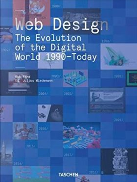 Web Design: The Evolution of the Digital World 1990-Today - Julius Wiedemann, Rob Ford