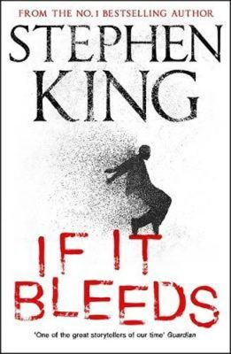 If It Bleeds : four irresistible new stories from the master, including the standalone sequel to THE OUTSIDER - Stephen King