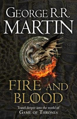 Fire and Blood : 300 Years Before a Game of Thrones - George R.R. Martin
