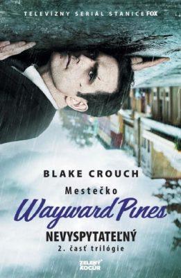 Nevyspytateľný - Mestečko Wayward Pines - Blake Crouch