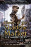 Ghosts of the Shadow Market - Cassandra Clare