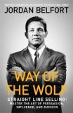 Way of the Wolf : Straight line selling: Master the art of persuasion, influence, and success - Jordan Belfort