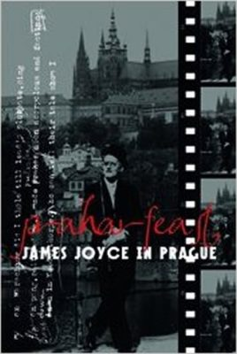 Praharfeast - James Joyce in Prague - Vichnar David, Spurr David, Groden Michael