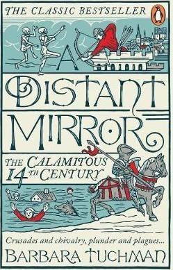 A Distant Mirror : The Calamitous 14th Century - Barbara Tuchmanová