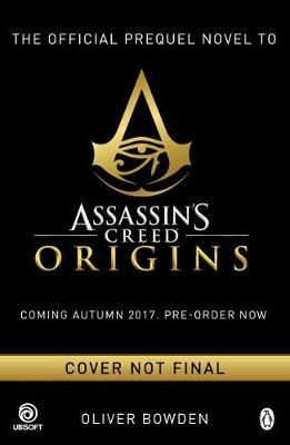 Assassin´s Creed : Origins : Desert Oath - The Official Prequel - Oliver Bowden