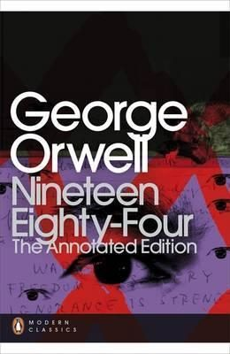 Nineteen Eighty-Four : The Annotated Edition - George Orwell