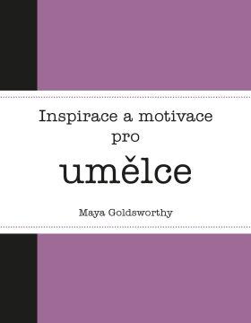 Inspirace a motivace pro umělce - Maya Goldsworthy