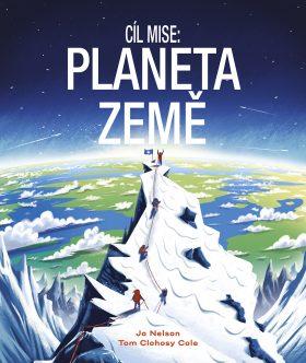 Cíl mise: Planeta Země - Tom Clohosy Cole, Jo Nelson