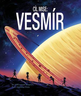 Cíl mise: Vesmír - Tom Clohosy Cole, Christoph Englert