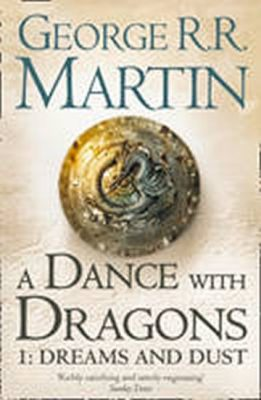 A Dance with Dragons 1: Dreams and Dust - George R.R. Martin