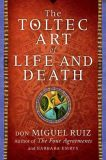 A Toltec Art of Life and Death - Don Miguel Ruiz, Emrys Barbara
