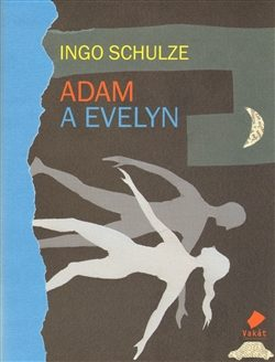 Adam a Evelyn - Ingo Schulze