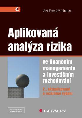 Aplikovaná analýza rizika ve finančním managementu a investičním rozhodování - Jiří Hnilica, Jiří Fotr - e-kniha