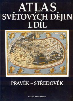 Atlas světových dějin - 1. díl / Pravěk – Středověk (9. dotisk)