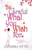 Be Careful What You Wish For - Alexandra Potter