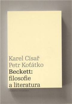 Beckett: filosofie a literatura - Petr Koťátko, Karel Císař