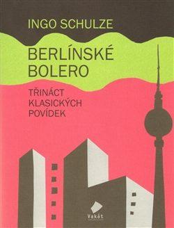 Berlínské Bolero - Ingo Schulze