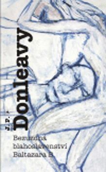Bezuzdná blahoslavenství Baltazara B. - James Patrick Donleavy