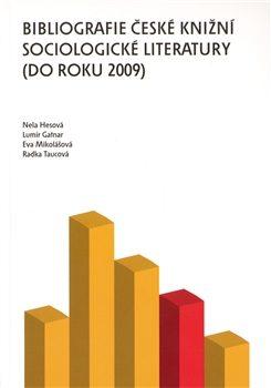 Bibliografie české knižní sociologické literatury (do roku 2009) - Eva Mikolášková, Lumír Gatnar, Nela Hesová, Radka Taucová