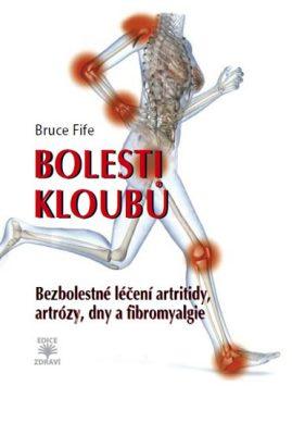 Bolesti kloubů - Bezbolestné léčení artritidy, artrózy, dny a a fibromyalgie - Fife Bruce