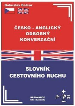 Česko–anglický odborný konverzační slovník cestovního ruchu - Bohuslav Balcar