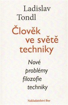 Člověk ve světě techniky - Ladislav Tondl