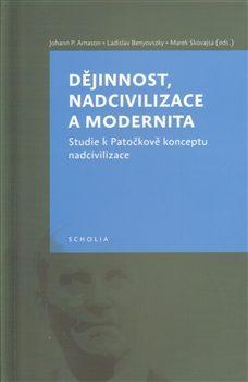 Dějinnost,nadcivilizace a modernita - Johann P. Arnason, Marek Skovajsa, Ladislav Benyovszky