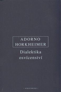 Dialektika osvícenství - Theodore W. Adorno, Max Horkheimer