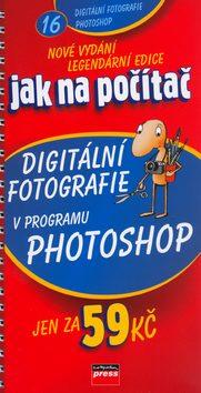 Jak na počítač Digitální fotografie v programu Adobe Photoshop - Pavel Roubal