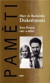 Diskrétnosti. Ezra Pound. Otec a učitel - Mary de Rachelwitz