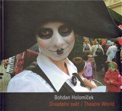 Divadelní svět/ Theatre World - Bohdan Holomíček