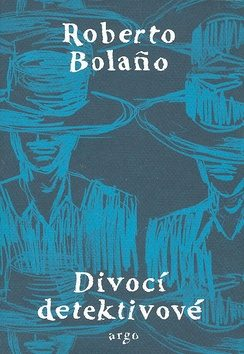 Divocí detektivové - Roberto Bolaňo